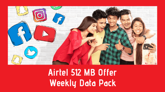 Airtel 512 MB Offer - Weekly Data Pack