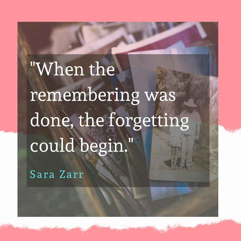 When the remembering was done, the forgetting could begin - Sara Zarr Quotation