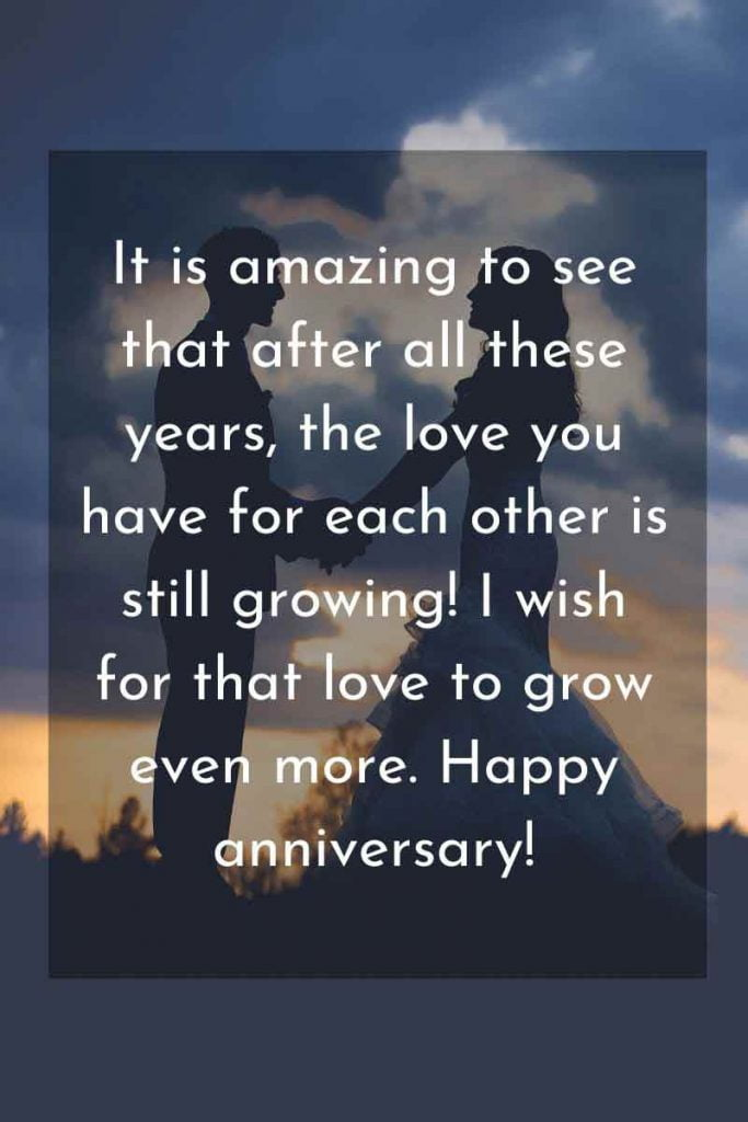 It is amazing to see that after all these years, the love you have for each other is still growing! I wish for that love to grow even more. Happy anniversary!